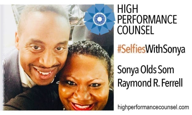 On #SelfiesWithSonya: Raymond R. Ferrell, EVP General Counsel & Corporate Secretary with DexYP – In Interview With Sonya Olds Som for High Performance Counsel