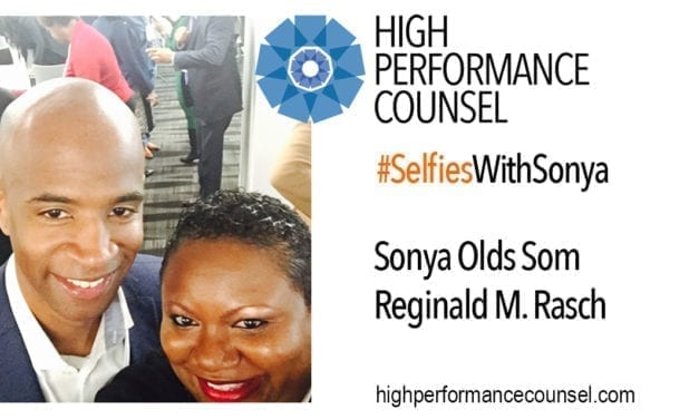 On High Performance Counsel: Sonya Olds Som Interviews Reginald M. Rasch Head of Legal and General Counsel for Rakuten USA, Inc. | #SelfiesWithSonya